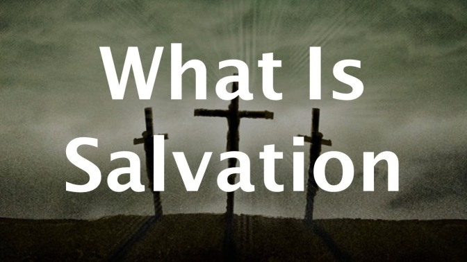 SALVATION: A TRIUNE PROCESS, NOT A ONE-TIME EVENT? (Part 1)